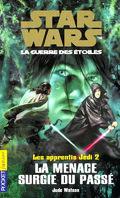 Star Wars, La Guerre des étoiles - Les apprentis Jedi, tome 2 : La Menace surgie du passé