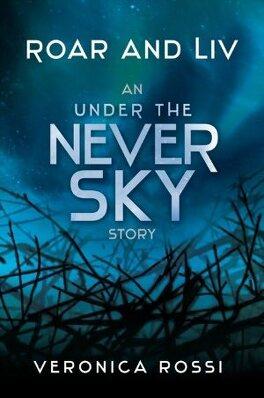 Couverture du livre : Never Sky, tome 1,5 : Roar and Liv