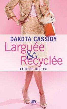 Couverture du livre : Le Club des ex, Tome 1 : Larguée & Recyclée