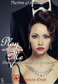 Play with me, tome 3 : Passionnément