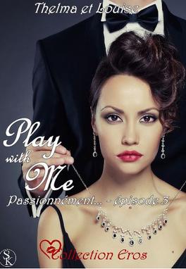 Couverture du livre : Play with me, tome 3 : Passionnément