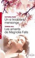 Un si troublant mensonge / Les amants de Magnolia Falls