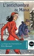 La trilogie des Charmettes, Tome 3 : L'antichambre de Mana