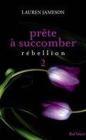 Prête à Succomber, Tome 2 : Rébellion