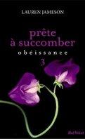 Prête à Succomber, Tome 3 : Obéissance