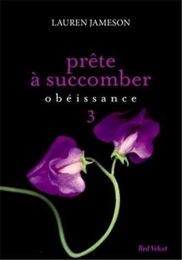 Couverture du livre : Prête à Succomber, Tome 3 : Obéissance