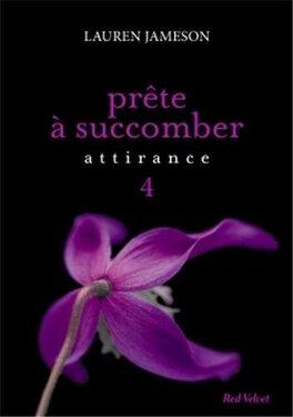 Couverture du livre : Prête à Succomber, Tome 4 : Attirance