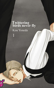 Twittering birds never fly, Tome 1