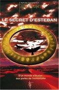 Le Secret d'Esteban, Tome 1 : D'un monde d'illusion aux portes de l'immortalité