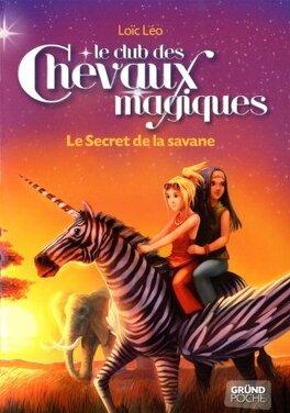 Couverture du livre : Le club des chevaux magiques, Tome 8 : Le Secret de la savane