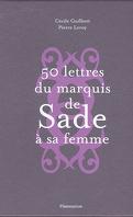 50 lettres du marquis de Sade à sa femme