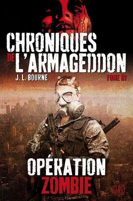 Couverture du livre : Chroniques de l'Armageddon, Tome 3 : Opération Zombie