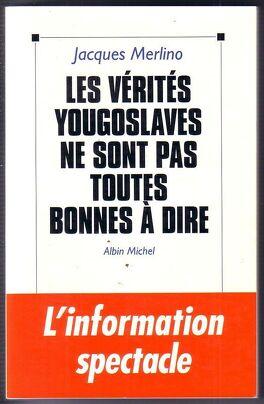 Couverture du livre : Les Vérités Yougoslaves Ne Sont Pas Toutes Bonnes À Dire