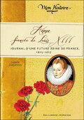 Anne, fiancée de Louis XIII : Journal d'une furture reine de France, 1615-1617
