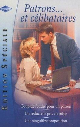Couverture du livre : Patrons... et célibataires : Coup de foudre pour un patron / Un séducteur pris au piège / Une singulière proposition