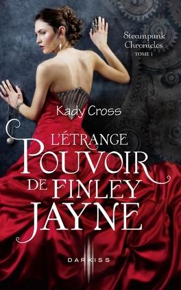 Couverture du livre : Steampunk Chronicles, Tome 1 : L'Étrange Pouvoir de Finley Jayne