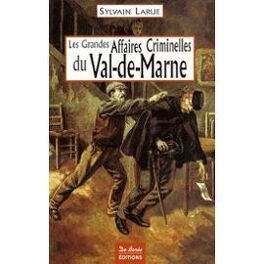 Couverture du livre : Les Grandes Affaires Criminelles du Val-de-Marne