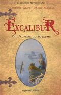 La légende arthurienne, tome 1 : Excalibur ou l'aurore du royaume
