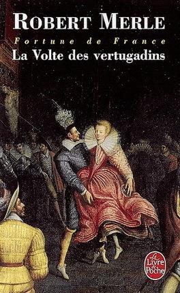 Couverture du livre : Fortune de France, tome 7 : La Volte des vertugadins