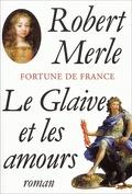 Fortune de France, tome 13 : Le Glaive et les Amours
