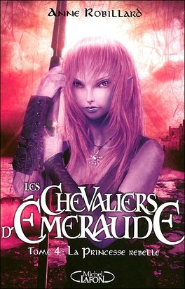 Couverture du livre : Les Chevaliers d'Émeraude, Tome 4 : La Princesse rebelle