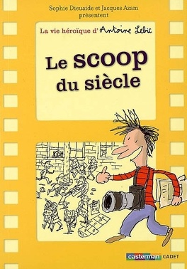 Couverture du livre : La vie héroïque d'Antoine Lebic, tome 2 : Le scoop du siècle