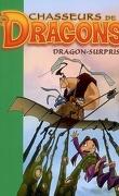 Chasseurs de dragons : Volume 10, Dragon-surprise