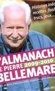L'almanach de Pierre Bellemare 2009-2010 : pour que chaque jour soit un jour bon