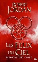 La Roue du Temps, tome 5/14 : Les Feux du Ciel