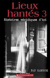 Couverture du livre : Histoires véridiques d'ici lieux hantés tome 3