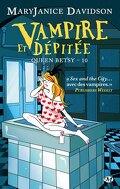 Queen Betsy, Tome 10 : Vampire et Dépitée