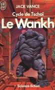 Cycle de Tschaï, tome 2 : Le Wankh