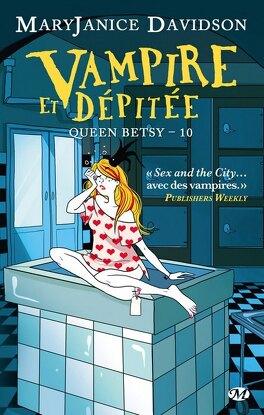 Couverture du livre : Queen Betsy, Tome 10 : Vampire et Dépitée