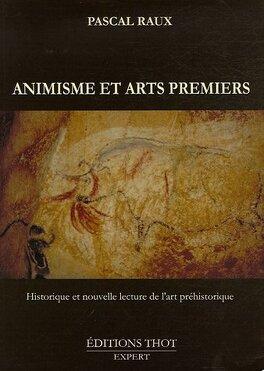 Couverture du livre : Animisme et arts premiers : Historique et nouvelle lecture de l'art préhistorique