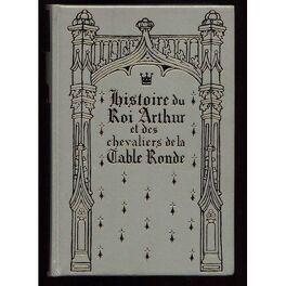 Histoire Du Roi Arthur Et Des Chevaliers De La Table Ronde Livre