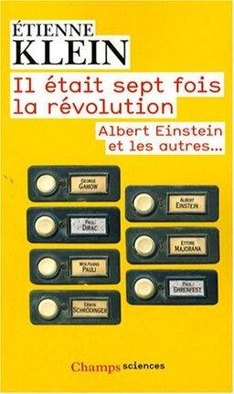 Couverture du livre : Il était sept fois la révolution : Albert Einstein et les autres...