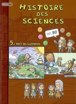Couverture du livre : Histoire des sciences en BD : Volume 5, Vers les Lumières