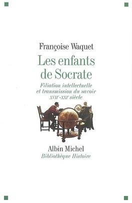 Couverture du livre : Les enfants de Socrate : filiation intellectuelle et transmission du savoir, XVIIe-XXIe siècle