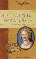 Au temps de François Ier : journal d'Anne de Cormes, 1515-1516