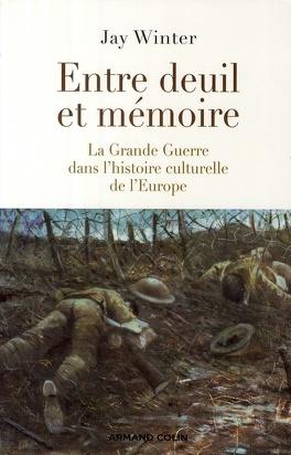 Couverture du livre : Entre deuil et mémoire, la Grande Guerre dans l'histoire culturelle de l'Europe