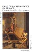 L'art de la Renaissance en France, l'invention du classicisme