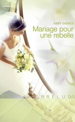 Couverture du livre : Mariages Stories, Tome 1 : Mariage pour une rebelle