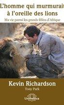 L'homme qui murmurait à l'oreille des lions:Ma vie parmi les grands félins d'Afrique