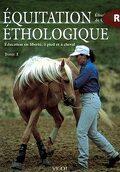 Equitation Ethologique, Tome 1 : Concepts de base de l'éthologie et programme de travail en liberté.