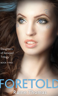 Daughters of Saraqael, Tome 3 : Foretold