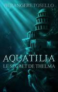 Aquatilia, Tome 1 : Le secret de Thelma