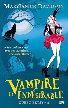 Couverture du livre : Queen Betsy, Tome 8 : Vampire et Indésirable