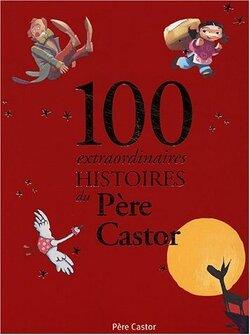 Couverture de 100 extraordinaires histoires du Père Castor