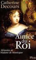 Aimée du roi: Mémoires de Madame de Montespan