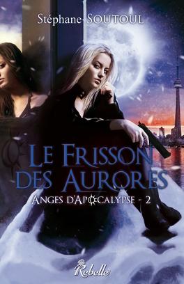 Couverture du livre : Anges d'Apocalypse, tome 2 : Le frisson des aurores